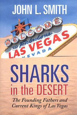 Sharks in the Desert: The Founding Fathers and Current Kings of Las Vegas, Smith, John L.