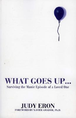Image for What Goes Up: Surviving the Manic Episode of a Loved One