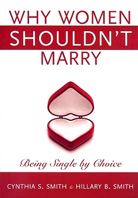 Image for Why Women Shouldn't Marry: Being Single by Choice