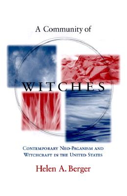 Image for A Community of Witches: Contemporary Neo-Paganism and Witchcraft in the United States (Comparative Studies in Religion and Society)