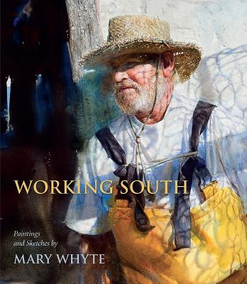 WORKING SOUTH: PAINTINGS AND SKETCHES BY MARY WHYTE, WHYTE, MARY