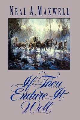 If Thou Endure It Well, NEAL A. MAXWELL