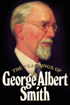 The Teachings of George Albert Smith: Eighth president of the Church of Jesus Christ of Latter-Day Saints (Leather Binding), George Albert Smith