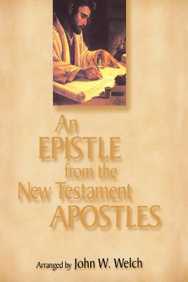 Image for An Epistle from the New Testament Apostles: The Letters of Peter, Paul, John, James, and Jude, Arranged by Themes, With Readings from the Greek and the Joseph Smith Translation
