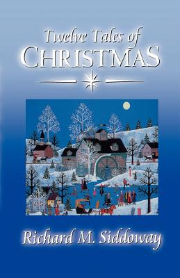 Twelve tales of Christmas, RICHARD M SIDDOWAY