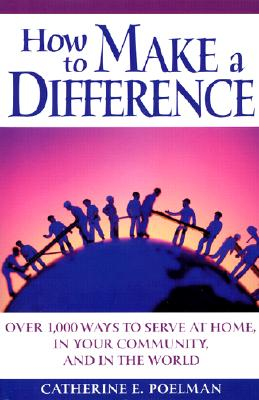 Image for How to Make a Difference: Over 1,000 Ways to Serve at Home, in the Community, and in the World