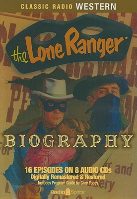 Image for The Lone Ranger: Biography (Old Time Radio) (Classic Radio Western)