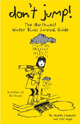 Don't Jump! The Northwest Winter Blues Survival Guide, Vogel, Traci; Carpenter, Novella