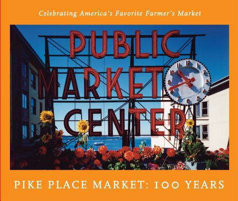 The Pike Place Market: 100 Years: Celebrating America's Favorite Farmer's Market, Pike Place Market Pda