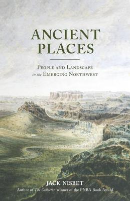 Image for Ancient Places: People and Landscape in the Emerging Northwest