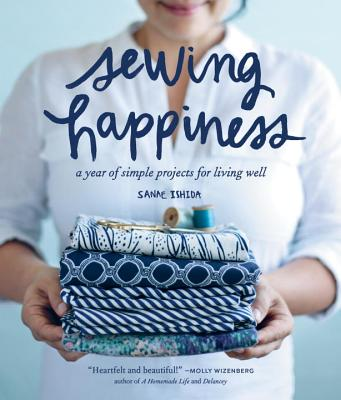 Image for Sewing Happiness: A Year of Simple Projects for Living Well