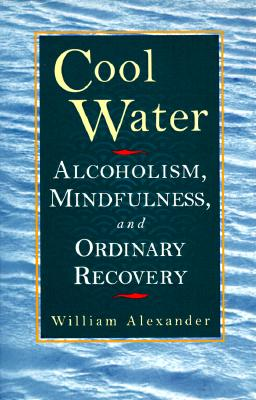 COOL WATER ALCOHOLISM, MINDFULNESS, AND ODINARY RECOVERY, ALEXANDER, WILLIAM