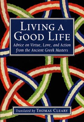 "Image for ""Living a Good Life : Advice on Virtue, Love, and Action from the Ancient Greek Masters"""