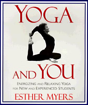 Image for Yoga and You: Energizing and Relaxing Yoga for New and Experienced Students