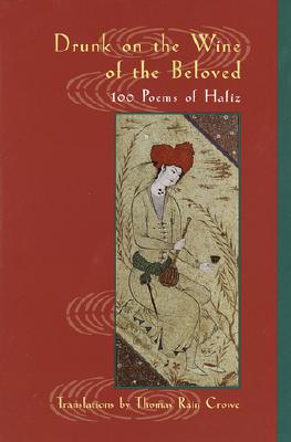 Drunk on the Wine of the Beloved: Poems of Hafiz, Hafiz