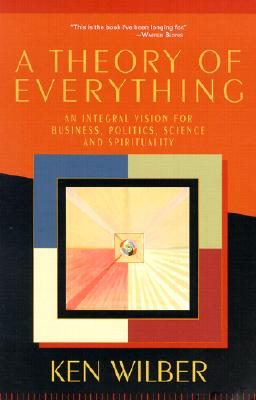Image for A Theory of Everything: An Integral Vision for Business, Politics, Science and Spirituality