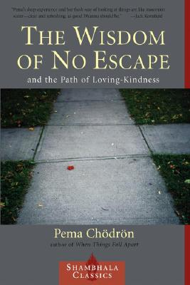 Image for The Wisdom of No Escape and the Path of Loving-Kindness