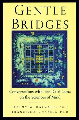 Gentle Bridges: Conversations with the Dalai Lama on the Sciences of Mind, Hayward, Jeremy W.; Varela, Francisco J.