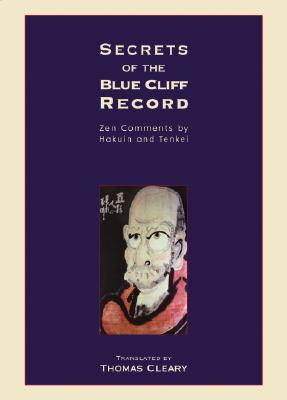 Secrets of the Blue Cliff Record: Zen Comments by Hakuin and Tenkei, Cleary, Thomas