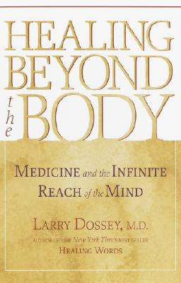Image for Healing Beyond the Body: Medicine and the Infinite Reach of the Mind