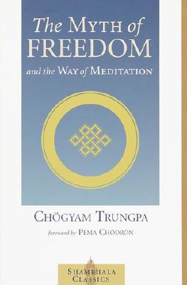 The Myth of Freedom (Shambhala Classics), CHOGYAM TRUNGPA