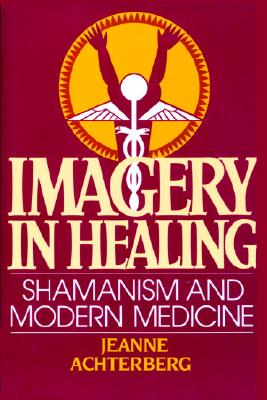 Image for Imagery In Healing: Shamanism and Modern Medicine