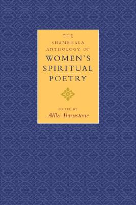 The Shambhala Anthology of Women's Spiritual Poetry, ALIKI BARNSTONE