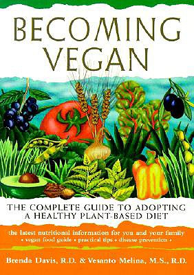 Becoming Vegan: The Complete Guide to Adopting a Healthy Plant-Based Diet, Davis, Brenda; Melina, Vesanto