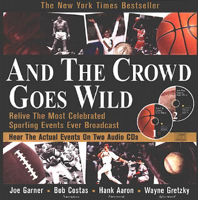 Image for And the Crowd Goes Wild : Relive the Most Celebrated Sporting Events Ever Broadcast