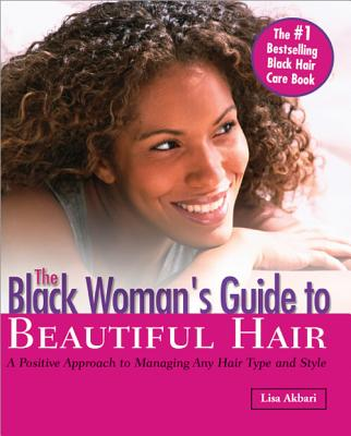 The Black Woman's Guide to Beautiful Hair: A Positive Approach to Managing any Hair Type and Style, Akbari Ph.D., Lisa