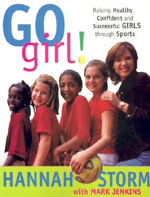 Image for Go Girl! Raising Healthy, Confident and Successful Girls through Sports