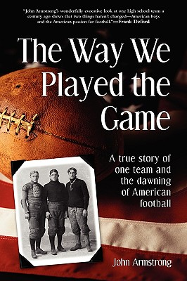 Image for WAY WE PLAYED THE GAME TRUE STORY OF ONE TEAM AND THE DAWNING OF AMERICAN FOOTBALL