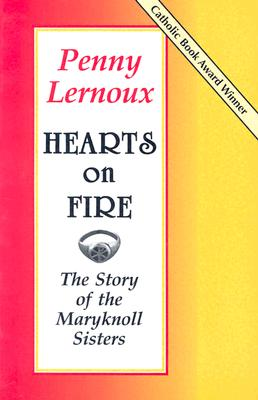 Hearts on Fire: The Story of the Maryknoll Sisters, Lernoux, Penny; Jones, Arthur; Ellsberg, Robert