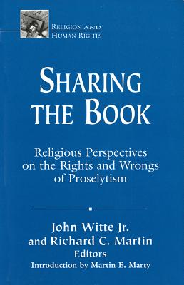Image for Sharing the Book: Religious Perspectives on the Rights and Wrongs of Proselytism (Religion and Human Rights Series)