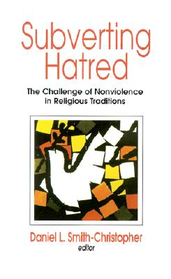 Subverting Hatred: The Challenge of Nonviolence in Religious Traditions (Faith Meets Faith Series), Smith-Christopher, Daniel L. [Editor]