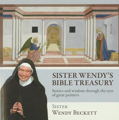 Sister Wendy's Bible Treasury: Stories and Wisdom through the Eyes of Great Painters, Sister Wendy Beckett