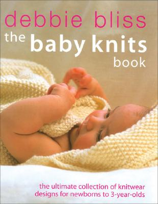 Image for The Baby Knits Book: The Ultimate Collection of Knitwear Designs for Newborns to 3-Year-Olds