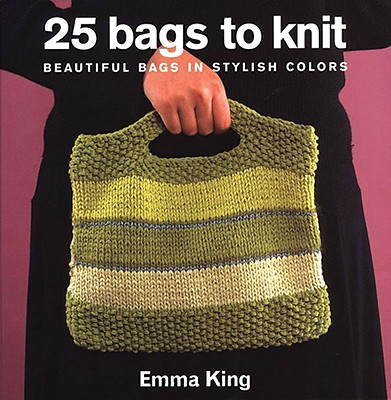 Image for 25 Bags to Knit: Beautiful Bags in Stylish Colors