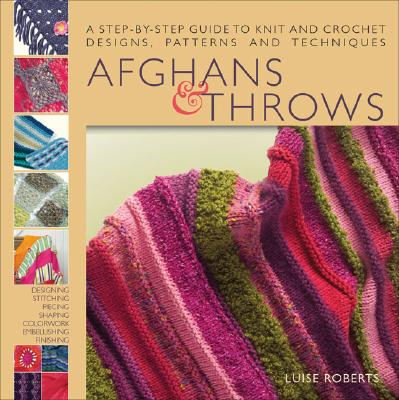 Image for Afghans & Throws: A Step-by-Step Guide to Knit and Crochet Designs, Patterns and Techniques