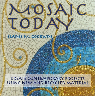 Image for Mosaic Today: Create Contemporary Projects Using New and Recycled Material
