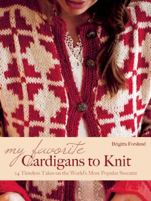 My Favorite Cardigans to Knit: 24 Timeless Takes on the World's Most Popular Sweater, Forslund, Birgitta