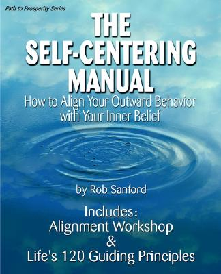 The Self-Centering Manual : How to Align Your Outward Behavior with Your Inner Belief, Sanford, Rob