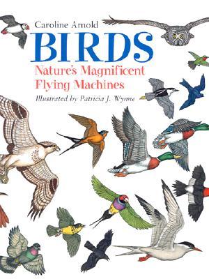 Birds: Nature's Magnificent Flying Machines, Arnold, Caroline