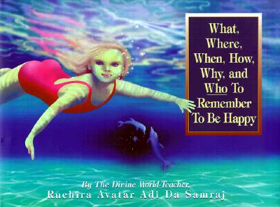 Image for What, Where, When, How, Why, and Who to Remember to Be Happy