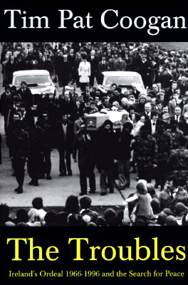 Image for The Troubles : Ireland's Ordeal 1966-1996 and the Search for Peace