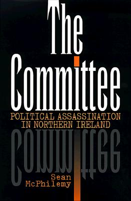 The Committee: Political Assassination in Northern Ireland, McPhilemy, Sean