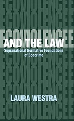 Image for Ecoviolence and the Law: Supranational Normative Foundation of Ecocrime