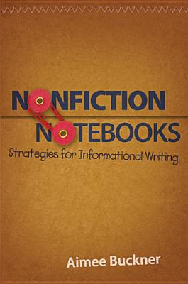 Nonfiction Notebooks: Strategies for Informational Writing, Buckner, Aimee