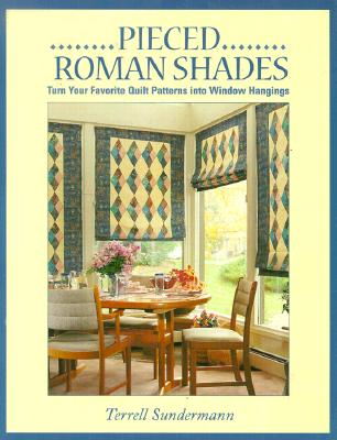 Image for Pieced Roman Shades: Turn Your Favorite Quilt Patterns into Window Hangings