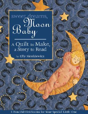 Image for Sweet Dreams, Moon Baby: A Quilt to Make, a Story to Read